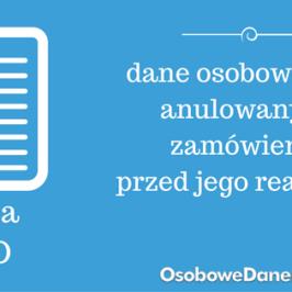 Decyzja GIODO w sprawie przetwarzania danych osobowych przy zamówieniu anulowanym przed jego realizacją