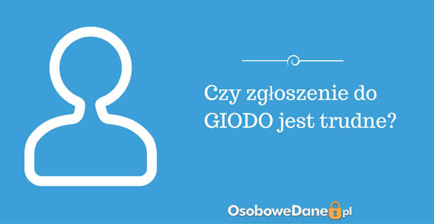 Czy zgłoszenie zbioru danych do GIODO jest trudne?