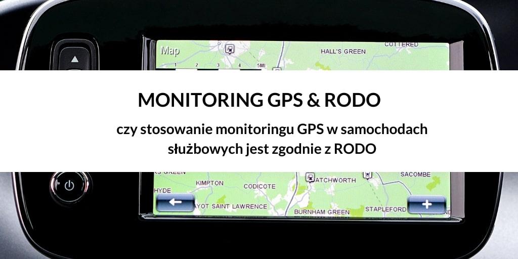 MONITORING GPS – czy stosowanie monitoringu GPS w samochodach służbowych jest zgodnie z RODO ?